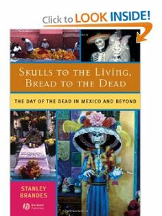 Skulls to the Living, Bread to the Dead: The Day of the Dead in Mexico and Beyond by Stanley Brandes. Save 27 Off!. $26.07. Publication: January 8, 2007. Publisher: Wiley-Blackwell; 1 edition (January 8, 2007). Edition - 1