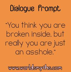 Writing Prompt For other prompts and much more, plus a writing community visit us at: www.worldsmyths.com