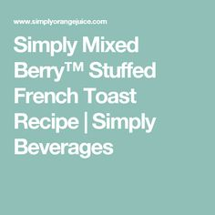 Simply Mixed Berry™ Stuffed French Toast Recipe | Simply Beverages
