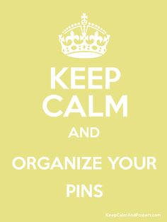 Keep Calm and ORGANIZE YOUR PINS Poster