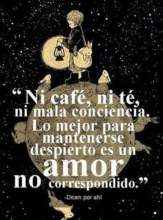 """〽️ """"Ni café, ni té, ni mala conciencia. Lo mejor para mantenerse despierto es un amor no correspondido."""""""