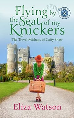 Flying by the Seat of My Knickers (Travel Mishaps of Caity Shaw, book by Eliza Watson - book cover, description, publication history. Book Review Blogs, Free Kindle Books, Free Ebooks, Great Books, Book 1, Bestselling Author, Book Worms, Books To Read, Reading
