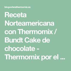 Receta Norteamericana con Thermomix / Bundt Cake de chocolate - Thermomix por el mundo