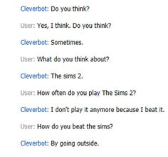 That there is only one way to beat The Sims   26 Cleverbot Conversations That Are Guaranteed To Make You Laugh