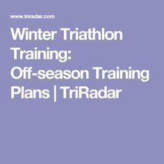 Winter Triathlon Training: Off-season Training Plans | TriRadar