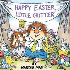 Happy Easter, Little Critter By Mercer Mayer (Scholastic Inc., Ah, the good old days. Happy Easter, Little Critter takes me righ. Mercer Mayer, Easter Books, Free Candy, Easter Activities, Infant Activities, Little Critter, Easter Holidays, Easter Baskets, Happy Easter