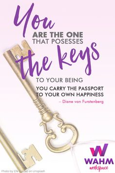 You are the one that possesses the keys to your being. You carry the passport to your own happiness. work at home mom