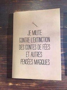 Je milite contre l'extinction des contes de fées et autres pensées magiques... - I militate against the extinction of fairy tales and other magic thoughts...