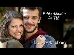Trilha Sonora Haja Coração Dónde está el Amor Letra Pablo Alborán feat T...