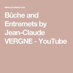 Bûche and Entremets by Jean-Claude VERGNE - YouTube