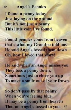 My mother has a penny basket. She has collected every tossed penny that she has found and placed them all inside her basket.she started this whenever Scott went to Heaven. Pennies from heaven! Pennies From Heaven, Angel Quotes, I Believe In Angels, Out Of Touch, After Life, Angels In Heaven, Found Out, Favorite Quotes, Favorite Things