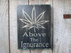 Primitive Wood Sign Above The Ignorance Weed Marijuana 420 Medicine Hippie Hipster Cabin Rustic Dispensary Decor Bar Stage Biker  Boho by FoothillPrimitives on Etsy