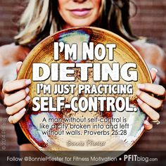 It's Not a Diet, its called self control....YES! proverbs 25:28