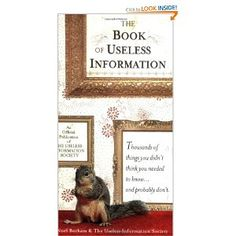 The Book of Useless Information is AWESOME!