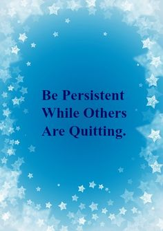 Be Persistent While Others Are Quitting. #WednesdayWisdom