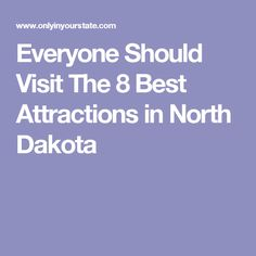 Everyone Should Visit The 8 Best Attractions in North Dakota