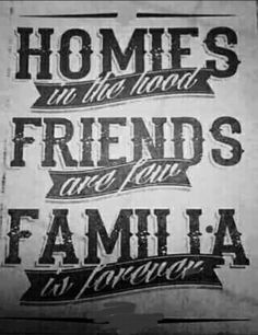 Theres no friends . Only truu homies but family is forever ❤✊