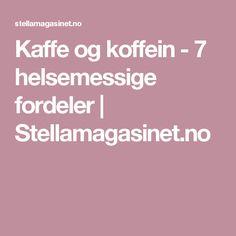 Kaffe og koffein - 7 helsemessige fordeler | Stellamagasinet.no
