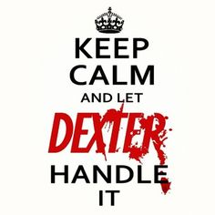 "Everyone needs a DEXTER, ... even the ones that think it is ""HOR RIBLE"" to watch a show about a murderer, murdering, ..... well, bad guys."