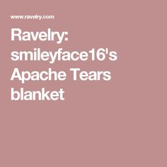 Ravelry: smileyface16's Apache Tears blanket
