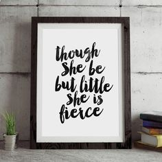 Though She Be But Little She is Fierce http://www.notonthehighstreet.com/themotivatedtype/product/though-she-be-but-little-typography-poster @notonthehighst #notonthehighstreet