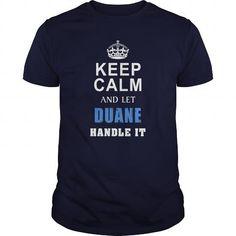 I Love DUANE Keep calm and let handle it Tshirt Shirts & Tees