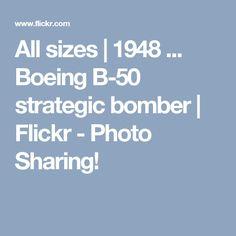 All sizes | 1948 ... Boeing B-50 strategic bomber | Flickr - Photo Sharing!