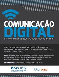 O Digicorp, curso de pós-graduação em Comunicação Digital da USP, apresenta seu 1o e-book para download gratuito. O livro reúne as produções inovadoras do segmento digital com base nas monografias produzidas pelos alunos.