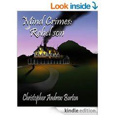 Mind Crimes: Rebel Son - Kindle edition by Christopher Andrew Burton. Literature & Fiction Kindle eBooks @ Amazon.com.