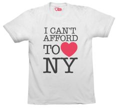 I Can't Afford to Love New York (White T-shirt)