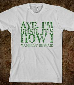 Aye. I'm Irish. It's how I manifest despair Like my designs? I accept Doge tips at: D8GQYeesoaf7uVCjJe1xDW6647TPtvLTUR