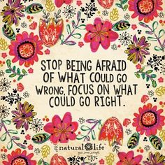 Stop being afraid of what could go wrong, focus on what could go right. Inspiration quotes.