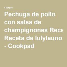 Pechuga de pollo con salsa de champignones Receta de lulylauno - Cookpad