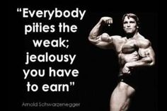 arnold schwarzenegger quote inspiration life advice motivation pity weak jealousy