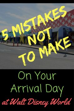 5 mistakes not to make on your arrival day at Walt Disney World. #3 can add so much stress to an already somewhat stressful day!
