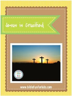 jesus is crucified lesson ideas and printables biblefun lifeofjesus ntbiblelesson oldest bible