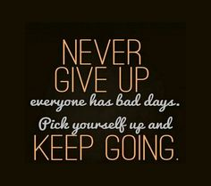 Everyone has bad days. Pick ypurself up and KEEP GOING