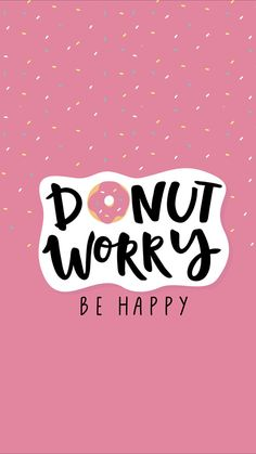 Donut worry be happy wallpaper - Best Picture For donut recipe For Yo - Cute Wallpaper Backgrounds, Wallpaper Iphone Cute, Cool Wallpaper, Ipad Wallpaper Quotes, Cute Wallpapers For Ipad, Samsung Wallpapers, Happy Quotes, Positive Quotes, Fond Design