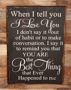 LOVE THIS- When I Tell you I love You