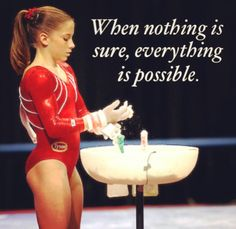 When nothing is sure, everything is possible. Shawn Johnson is my idol! Gymnastics Quotes, Gymnastics Posters, Gymnastics Workout, Artistic Gymnastics, Olympic Gymnastics, Gymnastics Stuff, Cheer Quotes, Dorm Quotes, Gymnastics Levels