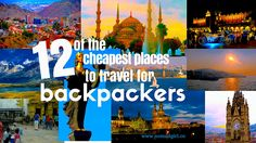 The 12 cheapest places to travel for backpackers, in Europe, Asia and South America- best value for money, cost of accommodation, meals, tours and transport
