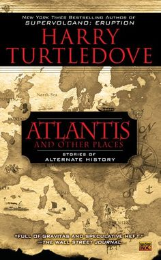 Atlantis and Other places. The super dozen alternate history tales were all previously published in the past decade, but never together. The one volume speaks loudly as to how skilled Harry Turtledove truly is when it comes to the sub-genre where he is the champion grandmaster whether it is a saga, a novel, a novella, or a short story.