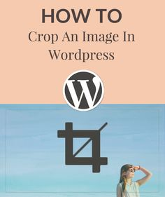 How to Crop an Image in Wordpress. This May Blow Your Mind. Use This Tip To Crop Your Header Image in Wordpress and Blog Post Images. SO Simple.