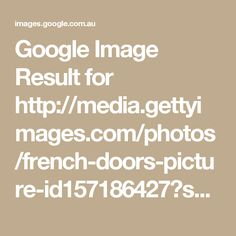 Google Image Result for http://media.gettyimages.com/photos/french-doors-picture-id157186427?s=612x612