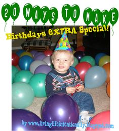20 Ways to make birthdays EXTRA Special for kids. So many fun ideas for moms to make birthdays special for kids of all ages
