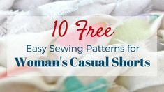 10 FREE Woman's casual Shorts Sewing Patterns to provide you with all the spring and summer shorts patterns of your dreams.