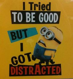 Maybe I do have the mind of a minion...ha ha ha whaaa! Naaah!