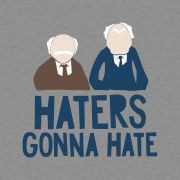 Haters gonna hate -- Muppets t