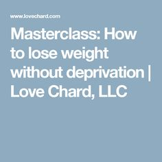 Masterclass: How to lose weight without deprivation   Love Chard, LLC