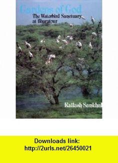 Gardens of God The waterbird sanctuary at Bharatpur Kailash Sankhala ,   ,  , ASIN: B0006EWUIA , tutorials , pdf , ebook , torrent , downloads , rapidshare , filesonic , hotfile , megaupload , fileserve